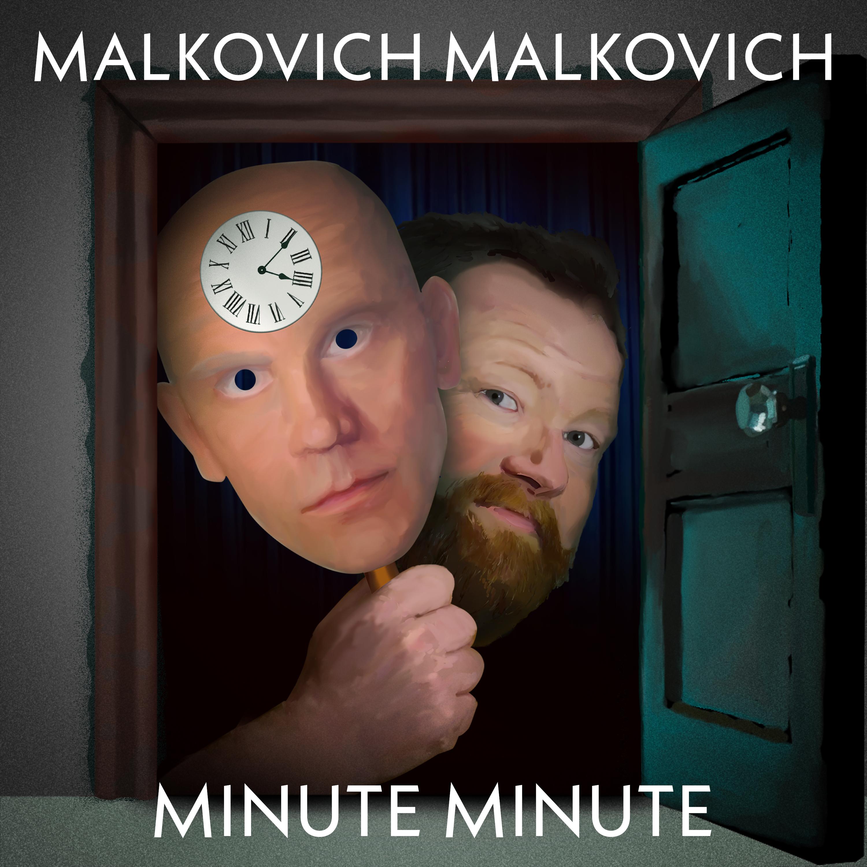 Malkovich Malkovich Minute Minute